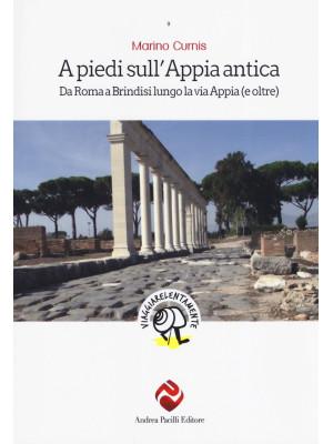A piedi sull'Appia antica. Da Roma a Brindisi lungo la via Appia (e oltre)
