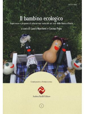 Il bambino ecologico. Esperienze e proposte di educazione naturale nei nidi della Banca d'Italia. Nuova ediz.