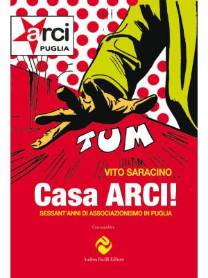 Casa ARCI! Sessant'anni di associazionismo in Puglia