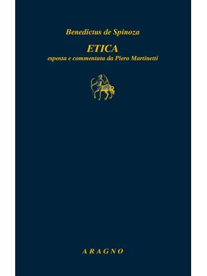 Etica. Esposizione e commento di Piero Martinetti
