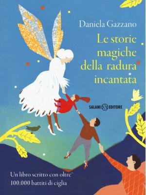 Le storie magiche della radura incantata. Un libro scritto con oltre 100.000 battiti di ciglia