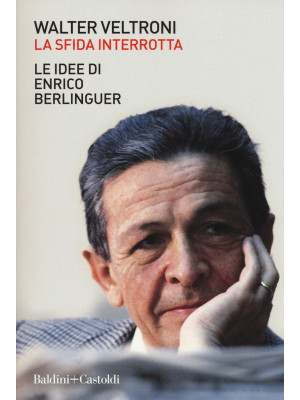 La sfida interrotta. Le idee di Enrico Berlinguer