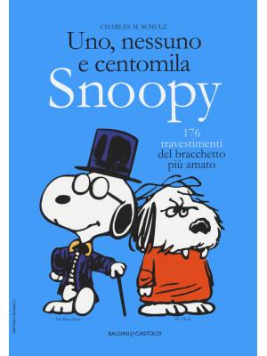 Uno, nessuno e centomila. Snoopy. 176 travestimenti del bracchetto più amato