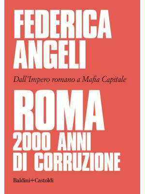 Roma 2000 anni di corruzione. Dall'Impero romano a Mafia capitale
