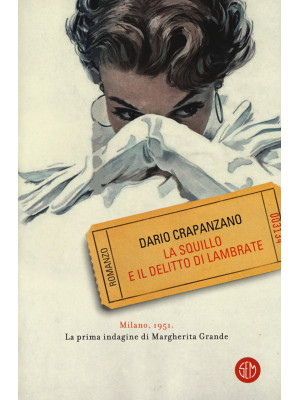 La squillo e il delitto di Lambrate. Milano, 1951. La prima indagine di Margherita Grande