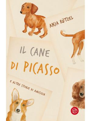 Il cane di Picasso e altre storie di amicizia