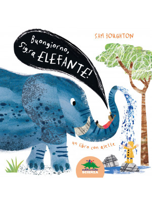 Buongiorno sig.ra Elefante! Ediz. illustrata