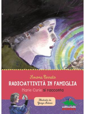 Radioattività in famiglia. Marie Curie si racconta