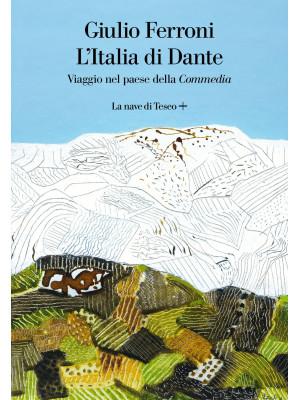 L'Italia di Dante. Viaggio nel Paese della «Commedia»