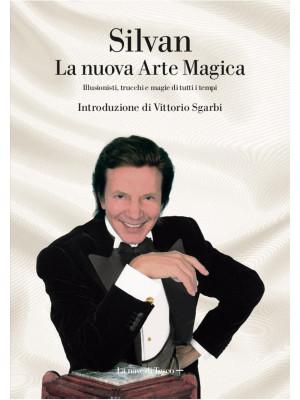 La nuova arte magica. Illusionisti, trucchi e magie di tutti i tempi