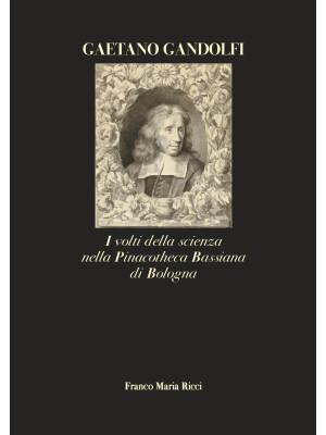 Gaetano Gandolfi. I volti della scienza nella Pinacotheca Bassiana di Bologna. Ediz. illustrata