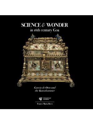 Science & wonder in 16th century Goa. Garcia de Orta and the Kunstkammer