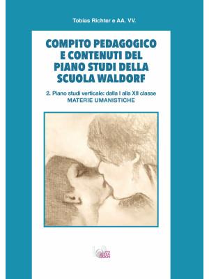 Compito pedagogico e contenuti del piano studi della scuola Waldorf. Vol. 2: Piano studi verticale: dalla I alla XII classe materie umanistiche