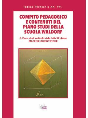 Compito pedagogico e contenuti del piano studi della scuola Waldorf. Vol. 3: Piano studi verticale: dalla I alla XII classe materie scientifiche