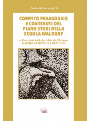 Compito pedagogico e contenuti del piano studi della scuola Waldorf. Ediz. per la scuola. Vol. 4: Materie artistiche e pratiche