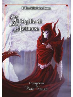 Il sigillo di Aetherea. L'era della luna rossa