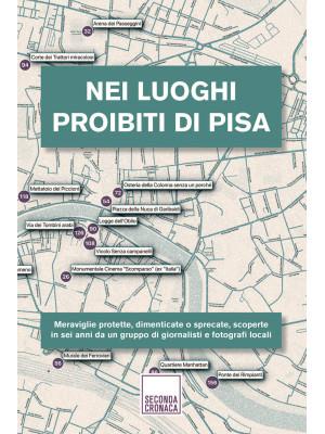 Nei luoghi proibiti di Pisa. Ediz. illustrata