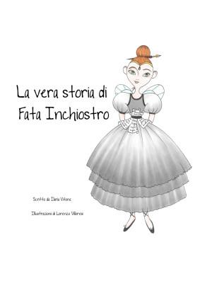 La vera storia di Fata Inchiostro. Ediz. illustrata