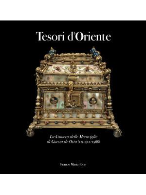 Tesori d'oriente. La camera delle meraviglie di Garcia de Orta (ca. 1500-1568). Catalogo della mostra (Parma, luglio-14 ottobre 2018)
