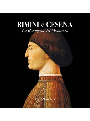 Rimini e Cesena. La Romagna dei Malatesta. Ediz. illustrata