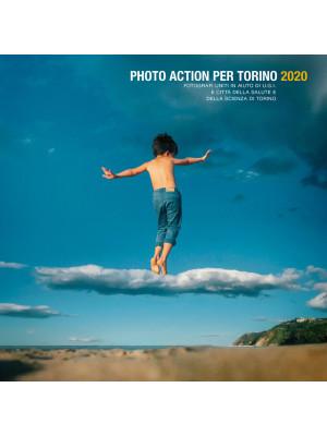 Photo action per Torino 2020. Fotografi uniti in aiuto di U.G.I. e Città della Salute e della Scienza di Torino. Ediz. italiana e inglese