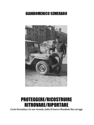 Proteggere/ricostruire/ritrovare/riportare. L'arte fiorentina dalla II guerra mondiale fino a oggi