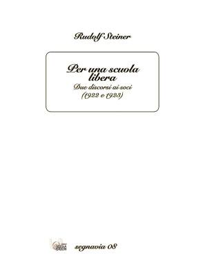 Per una scuola libera. Due discorsi di Rudolf Steiner ai soci (1922 e 1923)