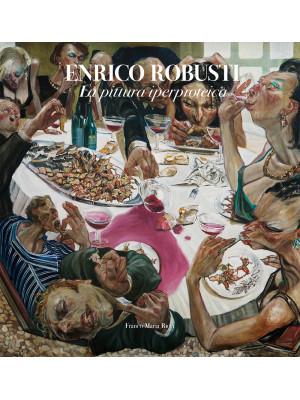 Enrico Robusti. La pittura iperproteica. Ediz. illustrata