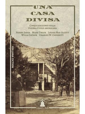 Una casa divisa. Cinque racconti sulla Guerra Civile americana