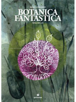 Botanica fantastica. Ediz. a colori