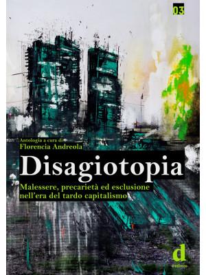Disagiotopia. Malessere, precarietà ed esclusione nel tardo capitalismo