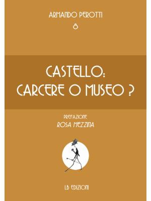Castello: carcere o museo?