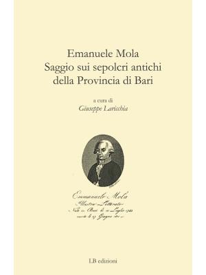 Emanuele Mola. Saggio sui sepolcri antichi della provincia di Bari