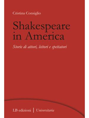 Shakespeare in America. Storie di attori, lettori e spettatori