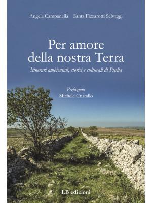 Per amore della nostra Terra. Itinerari ambientali, storici e culturali di Puglia