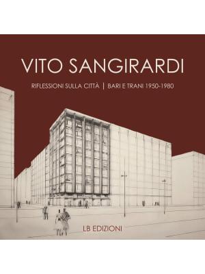 Vito Sangirardi. Riflessioni sulla città. Bari e Trani 1950-1980