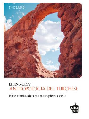 Antropologia del turchese. Riflessioni su deserto, mare, pietra e cielo