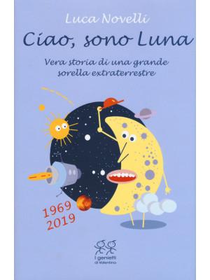 Ciao, sono Luna. Vera storia di una grande sorella extraterrestre (1969-2019)