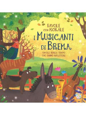 I musicanti di Brema. Favole con morale. Ediz. a colori