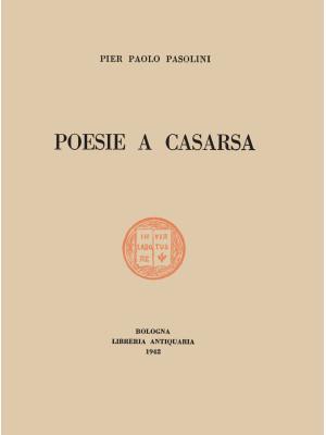 Poesie a Casarsa-Il primo libro di Pasolini. Ediz. integrale