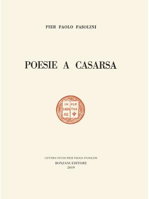 Poesie a Casarsa-Il primo libro di Pasolini. Ediz. speciale