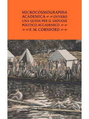 Microcosmographia Academica. Ovvero una guida per il giovane politico accademico. Ediz. integrale
