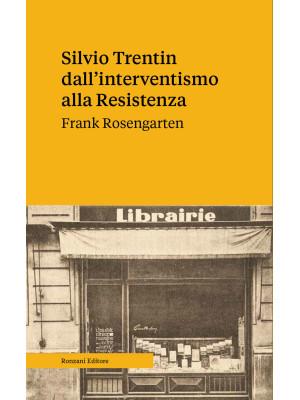 Silvio Trentin dall'interventismo alla Resistenza