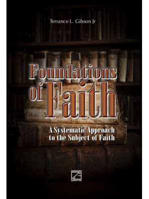 Foundations of faith. A Systematic Approach to the Subject of Faith