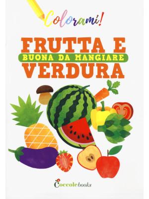 Frutta e verdura buona da mangiare. Ediz. a colori