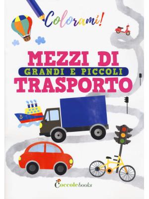 Mezzi di trasporto grandi e piccoli. Ediz. a colori