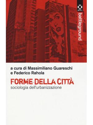 Forme della città. Sociologia dell'urbanizzazione