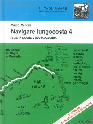 Navigare lungocosta. Vol. 4: La Riviera ligure e la Costa Azzurra: da Bocca di Magra a Marsiglia