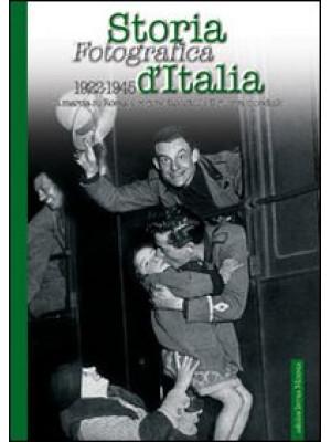 Storia fotografica d'Italia 1922-1945. Ediz. illustrata