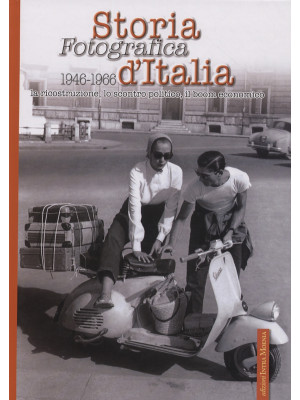 Storia fotografica d'Italia 1946-1966. Ediz. illustrata